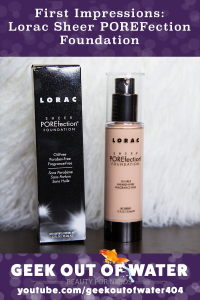 Lorac Sheer POREFection Foundation - First Impressions on youtube.com/geekoutofwater404